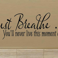 vinyl wall decal quote Just breathe... you'll never live this moment again