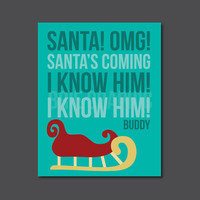 "Santa Omg Santa's Coming I Know Him I Know Him, Buddy the Elf, Sleigh, Christmas, Kid Art, 8 x 10"" Print, Wall Art"