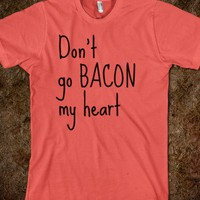 Don't Go Bacon My Heart (Front and Back Tee)