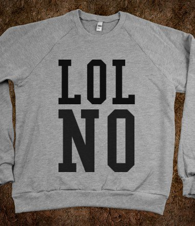 Lol No - Humour Tees