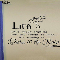 wall decal quote - Life isnt about waiting for the storm to pass its Learning to dance in the rain style 2