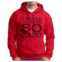 I Would Cuddle You So Hard Hoodie Hooded Sweatshirt Funny College Humor Joke Gift Sexy Cute Cool Boyfriend Girlfriend Fiance Fiancee Hoodie Sweatshirt: Clothing