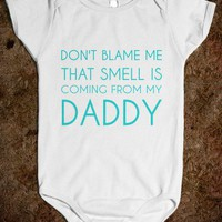 DON'T BLAME ME. THAT SMELL IS COMING FROM MY DADDY - glamfoxx.com