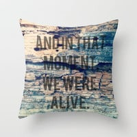 And In That Moment, We Were Alive Throw Pillow by Josrick | Society6