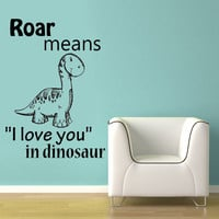 Roar means I love you in dinosaur vinyl wall decal sticker art mural