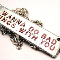 I Wanna Do Bad Things With You Blood Red Letters Necklace