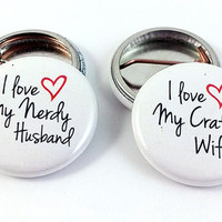 I Love My Nerdy Husband &amp; I Love My Crafty Wife Buttons
