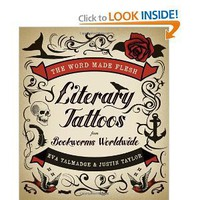Amazon.com: The Word Made Flesh: Literary Tattoos from Bookworms Worldwide (9780061997402): Eva Talmadge, Justin Taylor: Books