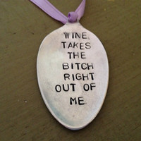 "Wine takes the ""B"" right out of me  Wine Gift Tag Key Ring Vintage Silverware Hand Stamped"