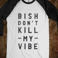 Bish Don't Kill My Vibe - Trap Quotes