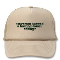 Have You Hugged a Banjo Player Today? Trucker Hats from Zazzle.com