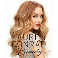 Lauren Conrad Beauty by Lauren Conrad, Kristin Ess, Amy Nadine (Hardcover)