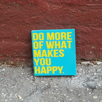 Do More of What Makes You Happy 6x6 Wood Sign