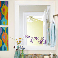Be you tiful Vinyl Wall Decal
