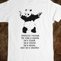 Destroy Racism - Be Like a Panda - Shameless Behavior