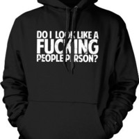 Do I Look Like A Fucking People Person? Mens Sweatshirt, Funky Trendy Funny Sayings Pullover Hoodie