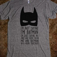 I&#x27;m Not Saying I&#x27;m Batman