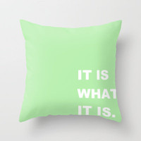It Is What It Is Throw Pillow by lush tart | Society6