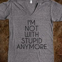 I'm Not With Stupid Anymore - T-shirt