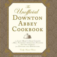 The Unofficial Downton Abbey Cookbook: From Lady Mary's Crab Canapes to Mrs. Patmore's Christmas Pu