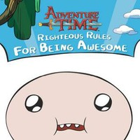 Righteous Rules for Being Awesome (Adventure Time)