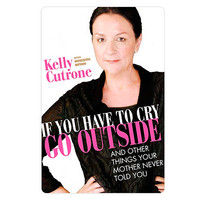 GiftGenius: If You Have to Cry, Go Outside: And Other Things Your Mother Never Told You by Kelly Cutrone