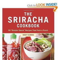 "The Sriracha Cookbook: 50 ""Rooster Sauce"" Recipes that Pack a Punch [Hardcover]"