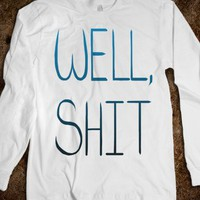 Well Shit (long sleeve)