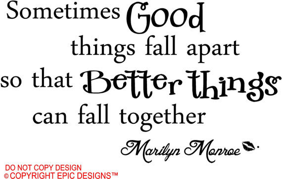 Marilyn Monroe Quotes Better Things Can Fall Together: Marilyn Monroe Sometimes Good Things Fall From