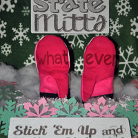 State Mitts - Whatever - Whimsy Inspired Mittens - Stick 'em up and make a Statement
