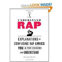 Understand Rap: Explanations of Confusing Rap Lyrics You and Your Grandma Can Understand [Paperback]
