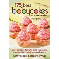 175 Best Babycakes Cupcake Maker Recipes: Easy Recipes for Bite-Size Cupcakes, Cheesecakes, Mini Pies and More!: Kathy Moore, Roxanne Wyss: 9780778802839: Amazon.com: Books