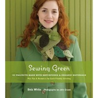 Sewing Green: 25 Projects Made with Repurposed & Organic Materials [Paperback]