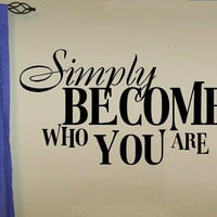 vinyl wall decal quote Simply become who you are
