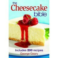 Amazon.com: The Cheesecake Bible: Includes 200 Recipes (9780778801924): George Geary: Books