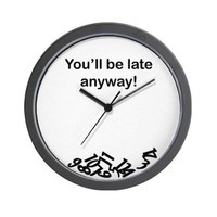 Youll be late anyway! Wall Clock on CafePress.com