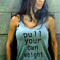 Pull Your Own Weight Burnout or EcoHeather by FiredaughterClothing