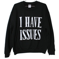 I Have Issues Sweatshirt | Burger And Friends