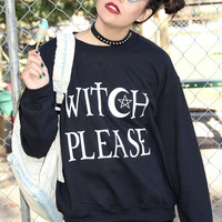 Witch Please Sweatshirt