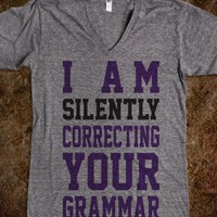 I Am Silently Correcting Your Grammar  - Totally Awesome Text Tees