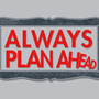 $19.95 Always Plan Ahead T-Shirt | SnorgTees