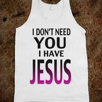 I  Don't Need You! I have Jesus! (tank) - Lovin' Life
