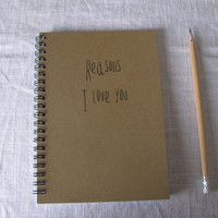 Reasons I love you... - 5 x 7 journal