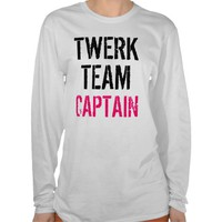 Twerk Team Captain Ladies Long Sleeve T-Shirt from Zazzle.com