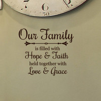 Our Family Decor wall decal Quote is Filled with Hope and Faith held together with Love and Grace, Mother's Day gift for Mom