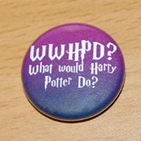 WWHPD What Would Harry Potter Do 1 inch pinback by skycouture