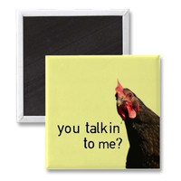 Funny Attitude Chicken - you talkin to me? Fridge Magnet from Zazzle.com