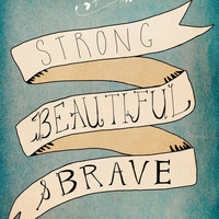 Strong Beautiful Brave Art Print by Nan Lawson | Society6