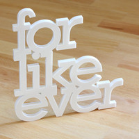 for like ever acrylic sign