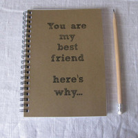 You are my best friend here&#x27;s why  5 x 7 journal by JournalingJane